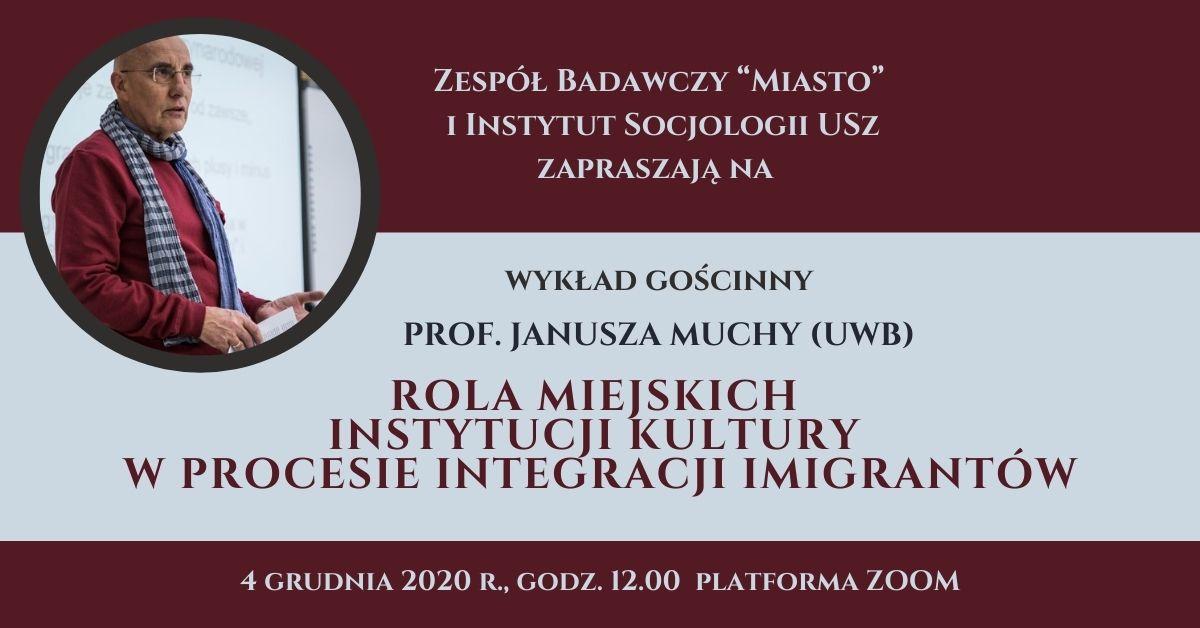 Wykład gościnny prof. Janusza Muchy (UwB) pt. Rola miejskich instytucji kultury w procesie integracji imigrantów.